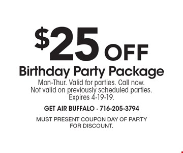 $25Off Birthday Party Package. Mon-Thur. Valid for parties. Call now. Not valid on previously scheduled parties. Expires 4-19-19. Must present coupon day of party for discount.