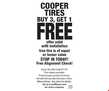 FREE COOPER TIRE. BUY 3, GET 1 FREE. Offer valid with installation. Free tire is of equal or lesser value. STOP IN TODAY! Free Alignment Check! Hurry, this offer ends 6/1/19. Prior repairs excluded. Present coupon at time of service. Not valid with any other discounts or offers. Most vehicles. See store for details. Go to LocalFlavor.com for more coupons.