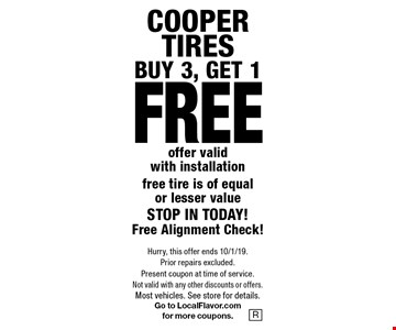 BUY 3, GET 1 FREE COOPER TIRES  offer valid with installation free tire is of equal or lesser value STOP IN TODAY!Free Alignment Check!. Hurry, this offer ends 10/1/19. Prior repairs excluded. Present coupon at time of service. Not valid with any other discounts or offers. Most vehicles. See store for details. Go to LocalFlavor.com for more coupons.
