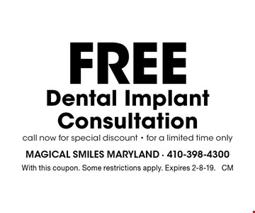 Free Dental Implant Consultation. Call now for special discount - for a limited time only. With this coupon. Some restrictions apply. Expires 2-8-19. CM