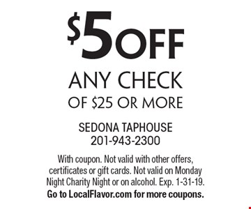 $5 off any check of $25 or more. With coupon. Not valid with other offers, certificates or gift cards. Not valid on Monday Night Charity Night or on alcohol. Exp. 1-31-19. Go to LocalFlavor.com for more coupons.