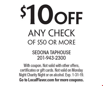 $10 off any check of $50 or more. With coupon. Not valid with other offers, certificates or gift cards. Not valid on Monday Night Charity Night or on alcohol. Exp. 1-31-19. Go to LocalFlavor.com for more coupons.