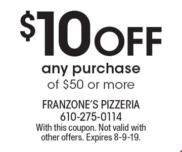 $10 Off any purchase of $50 or more. With this coupon. Not valid with other offers. Expires 8-9-19.