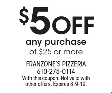 $5 Off any purchase of $25 or more. With this coupon. Not valid with other offers. Expires 8-9-19.