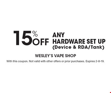 15% Off any hardware set up (Device & RDA/Tank). With this coupon. Not valid with other offers or prior purchases. Expires 2-8-19.