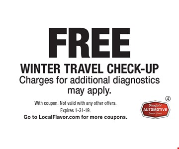 FREE Winter Travel Check-Up. Charges for additional diagnostics may apply.. With coupon. Not valid with any other offers. Expires 1-31-19. Go to LocalFlavor.com for more coupons.