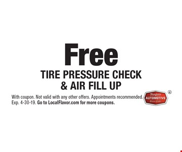 Free TIRE PRESSURE CHECK & AIR FILL UP. With coupon. Not valid with any other offers. Appointments recommended. Exp. 4-30-19. Go to LocalFlavor.com for more coupons.