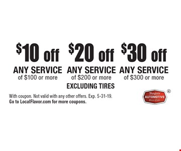 $30 off any service of $300 or more OR $20 off any service of $200 or more OR $10 off any service of $100 or more. Excluding tires. With coupon. Not valid with any other offers. Exp. 5-31-19. Go to LocalFlavor.com for more coupons.