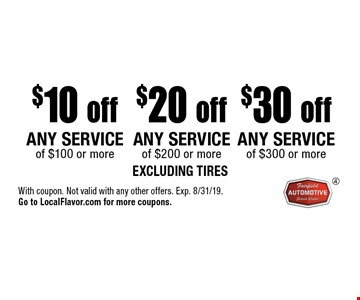 $30 off any service of $300 or more OR $20 off any service of $200 or more OR $10 off any service of $100 or more. Excluding tires. With coupon. Not valid with any other offers. Exp. 8/31/19. Go to LocalFlavor.com for more coupons.