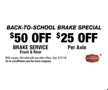 BACK-TO-SCHOOL Brake Special! $25 OFF Per Axle or $50 OFF Brake service Front & Rear. With coupon. Not valid with any other offers. Exp. 8/31/19. Go to LocalFlavor.com for more coupons.