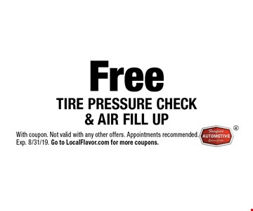 Free TIRE PRESSURE CHECK & AIR FILL UP. With coupon. Not valid with any other offers. Appointments recommended. Exp. 8/31/19. Go to LocalFlavor.com for more coupons.