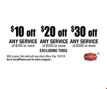$30 off any service of $300 or more OR $20 off any service of $200 or more OR $10 off any service of $100 or more. Excluding tires. With coupon. Not valid with any other offers. Exp. 10/4/19. Go to LocalFlavor.com for more coupons.