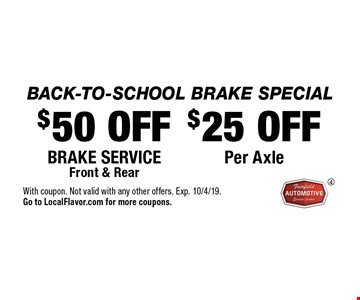 BACK-TO-SCHOOL Brake Special! $25 OFF Per Axle or $50 OFF Brake service Front & Rear. With coupon. Not valid with any other offers. Exp. 10/4/19. Go to LocalFlavor.com for more coupons.