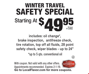 $49.95 +tax Winter Travel Safety Special. Includes: oil change, 
