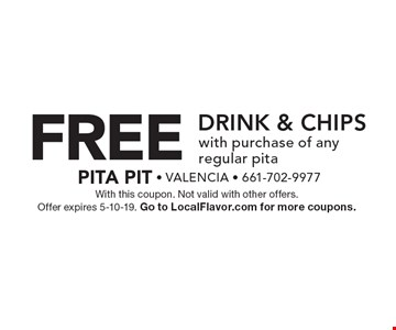 FREE Drink & Chips with purchase of any regular pita. With this coupon. Not valid with other offers. Offer expires 5-10-19. Go to LocalFlavor.com for more coupons.