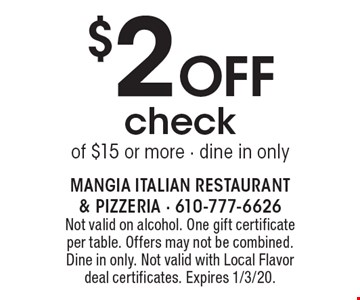 $2 off check of $15 or more - dine in only. Not valid on alcohol. One gift certificate per table. Offers may not be combined. Dine in only. Not valid with Local Flavor deal certificates. Expires 1/3/20.