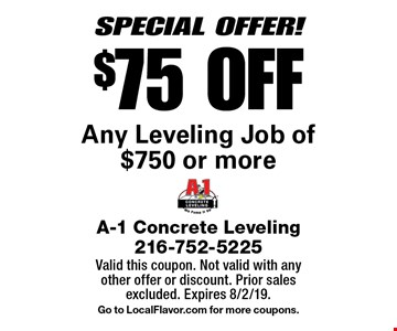 SPECIAL OFFER! $75 OFF Any Leveling Job of $750 or more. Valid this coupon. Not valid with any other offer or discount. Prior sales excluded. Expires 8/2/19. Go to LocalFlavor.com for more coupons.