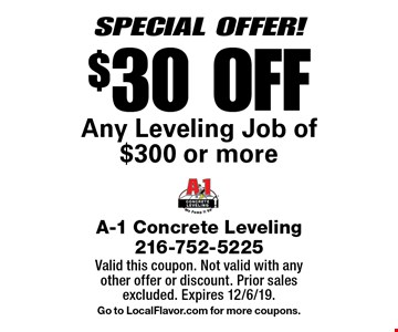 SPECIAL OFFER! $30 OFF Any Leveling Job of $300 or more. Valid this coupon. Not valid with any other offer or discount. Prior sales excluded. Expires 12/6/19.Go to LocalFlavor.com for more coupons.