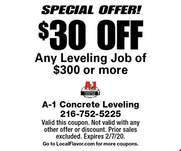 SPECIAL OFFER! $30 OFF Any Leveling Job of $300 or more. Valid this coupon. Not valid with any other offer or discount. Prior sales excluded. Expires 2/7/20. Go to LocalFlavor.com for more coupons.