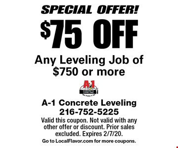 SPECIAL OFFER! $75 OFF Any Leveling Job of $750 or more. Valid this coupon. Not valid with any other offer or discount. Prior sales excluded. Expires 2/7/20. Go to LocalFlavor.com for more coupons.