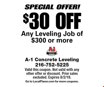 SPECIAL OFFER! $30 OFF Any Leveling Job of $300 or more. Valid this coupon. Not valid with any other offer or discount. Prior sales excluded. Expires 8/2/19. Go to LocalFlavor.com for more coupons.