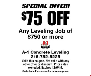 SPECIAL OFFER! $75 OFF Any Leveling Job of $750 or more. Valid this coupon. Not valid with any other offer or discount. Prior sales excluded. Expires 12/6/19.Go to LocalFlavor.com for more coupons.