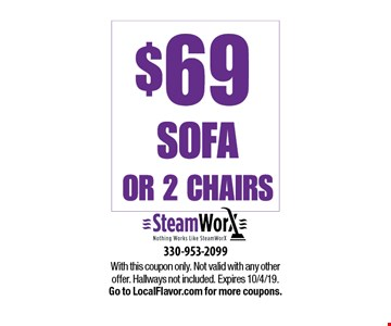 $69 Sofa or 2 chairs. With this coupon only. Not valid with any other offer. Hallways not included. Expires 9/6/19.Go to LocalFlavor.com for more coupons.