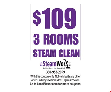 $109 3 Rooms steam clean. With this coupon only. Not valid with any other offer. Hallways not included. Expires 2/7/20.Go to LocalFlavor.com for more coupons.