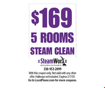 $169 5 Rooms steam clean. With this coupon only. Not valid with any other offer. Hallways not included. Expires 2/7/20.Go to LocalFlavor.com for more coupons.