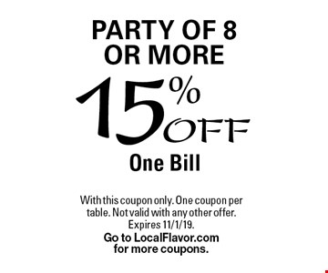15% Off One Bill. Party of 8 or More. With this coupon only. One coupon per table. Not valid with any other offer. Expires 11/1/19. Go to LocalFlavor.com for more coupons.