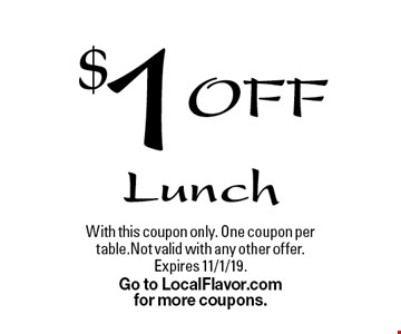 $1 Off Lunch. With this coupon only. One coupon per table. Not valid with any other offer. Expires 11/1/19. Go to LocalFlavor.com for more coupons.
