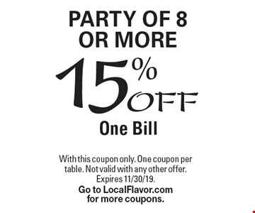 15% OFF One Bill Party of 8 or More. With this coupon only. One coupon per table. Not valid with any other offer. Expires 11/30/19.Go to LocalFlavor.comfor more coupons.
