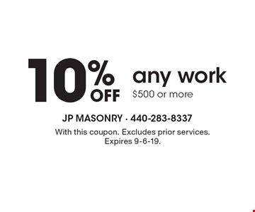 10% OFFany work$500 or more. With this coupon. Excludes prior services.Expires 9-6-19.