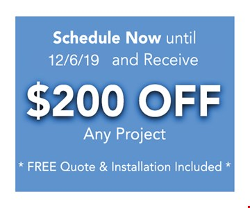Receive $200 off any project. Free quote and installation included.