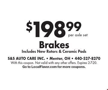 $198.99per axle setBrakesIncludes New Rotors & Ceramic Pads. With this coupon. Not valid with any other offers. Expires 2-7-20.Go to LocalFlavor.com for more coupons.