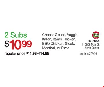 2 subs $10.99 (regular price $11.98-$14.98). Choose 2 subs: Veggie, Italian, Italian Chicken, BBQ Chicken, Steak, Meatball, or Pizza.