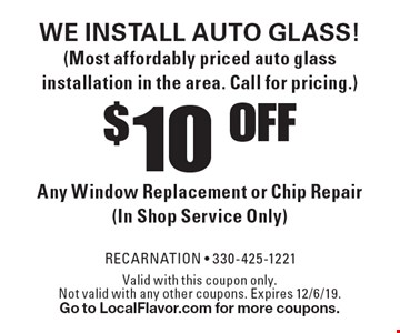 WE INSTALL AUTO GLASS!(Most affordably priced auto glass installation in the area. Call for pricing.) $10 OFF Any Window Replacement or Chip Repair (In Shop Service Only). Valid with this coupon only. Not valid with any other coupons. Expires 12/6/19. Go to LocalFlavor.com for more coupons.