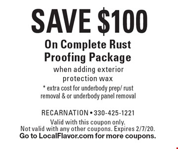 Save $100 On Complete Rust Proofing Package when adding exterior protection wax. Valid with this coupon only. Not valid with any other coupons. Expires 2/7/20. Go to LocalFlavor.com for more coupons.
