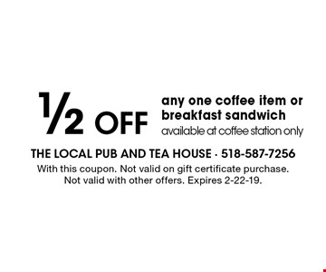 1/2 Off any one coffee item or breakfast sandwich, available at coffee station only. With this coupon. Not valid on gift certificate purchase.Not valid with other offers. Expires 2-22-19.