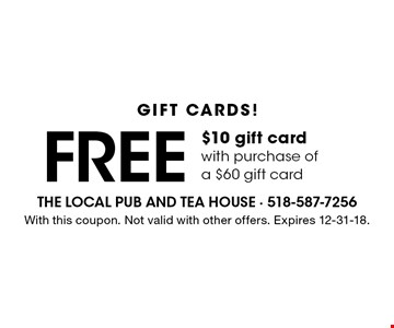 GIFT CARDS! Free $10 gift card with purchase of a $60 gift card. With this coupon. Not valid with other offers. Expires 12-31-18.