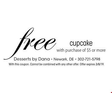 cupcakewith purchase of $5 or more. With this coupon. Cannot be combined with any other offer. Offer expires 3/8/19.