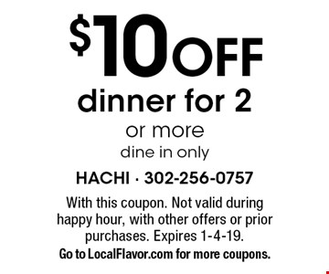 $10 OFF dinner for 2 or more, dine in only. With this coupon. Not valid during happy hour, with other offers or prior purchases. Expires 1-4-19. Go to LocalFlavor.com for more coupons.