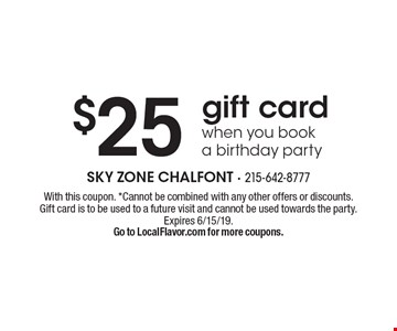 $25 gift card when you book a birthday party. With this coupon. *Cannot be combined with any other offers or discounts. Gift card is to be used to a future visit and cannot be used towards the party. Expires 6/15/19. Go to LocalFlavor.com for more coupons.