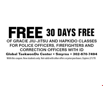 Free 30 Days Free of Gracie JIU-JITSU and Hapkido classes For Police Officers, Firefighters And Correction Officers With ID . With this coupon. New students only. Not valid with other offers or prior purchases. Expires 2/1/19.