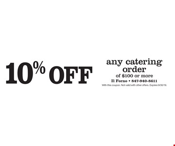 10% off any catering order of $100 or more. With this coupon. Not valid with other offers. Expires 9/30/19.