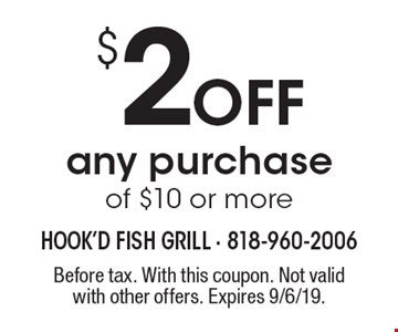 $2 Off any purchase of $10 or more. Before tax. With this coupon. Not valid with other offers. Expires 9/6/19.