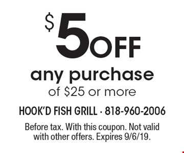$5 Off any purchase of $25 or more. Before tax. With this coupon. Not valid with other offers. Expires 9/6/19.