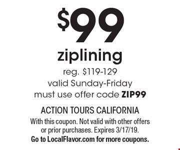 $99 ziplining reg. $119-129 valid Sunday-Friday must use offer code ZIP99. With this coupon. Not valid with other offers or prior purchases. Expires 3/17/19.Go to LocalFlavor.com for more coupons.