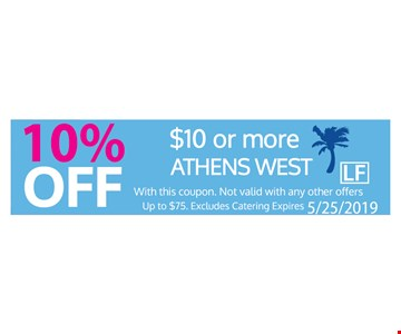 10% Off $10 or more Athens West. With this coupon. Not valid with any other offers. Up to $75. Excludes catering. Expires 5-25-19.