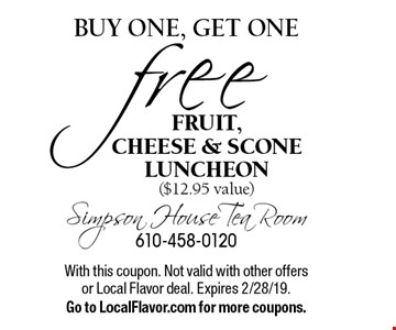 Buy one, get one free fruit, cheese & scone luncheon ($12.95 value). With this coupon. Not valid with other offers or Local Flavor deal. Expires 2/28/19. Go to LocalFlavor.com for more coupons.